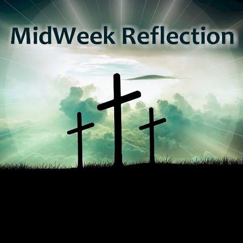 MidWeek Reflection