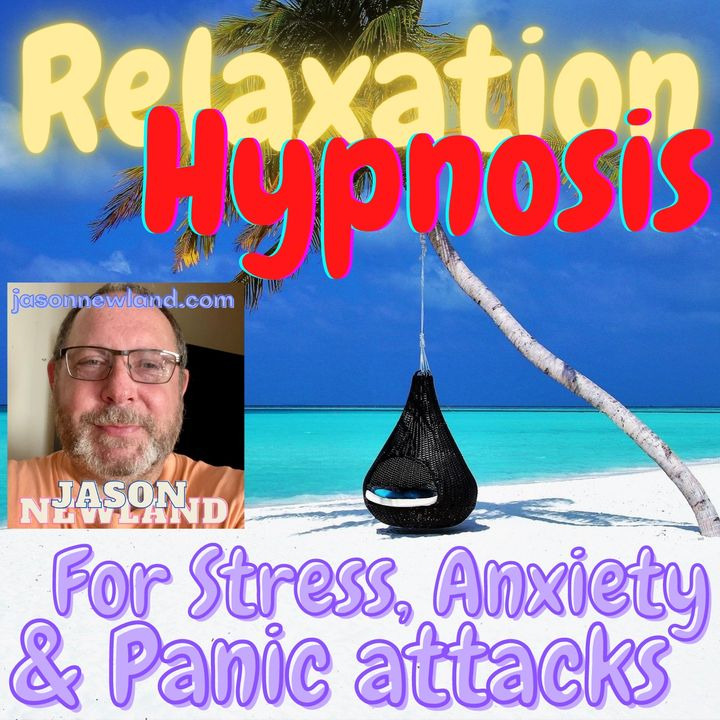 #15 Relaxation Hypnosis for Stress, Anxiety & Panic Attacks (Jason Newland)