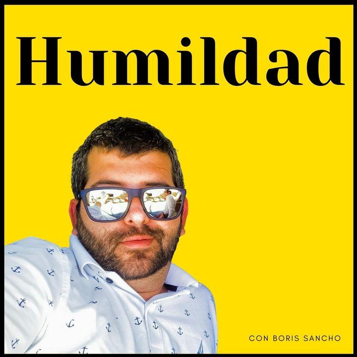La Humildad - Viviendo al maximo con Boris Sancho