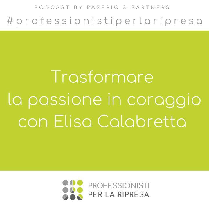 Trasformare la passione in coraggio con Elisa Calabretta