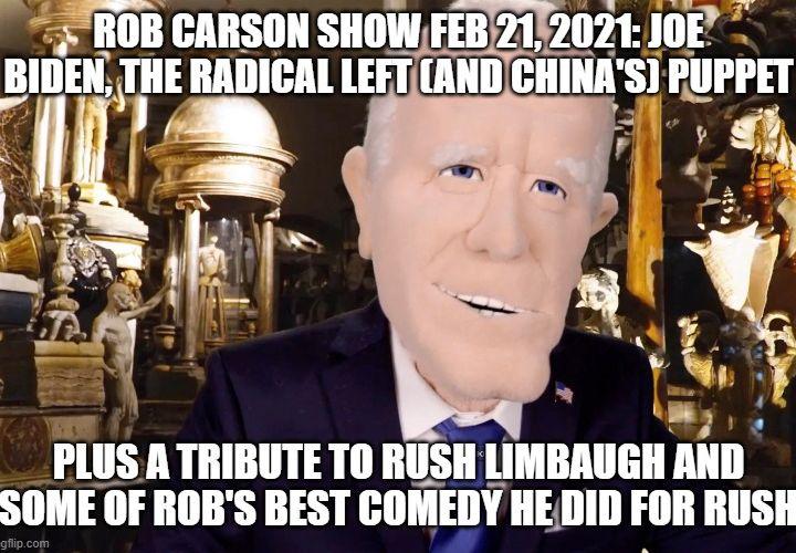 ROB CARSON SHOW FEB 21 2021:  Joe Biden is a puppet of the radical left.