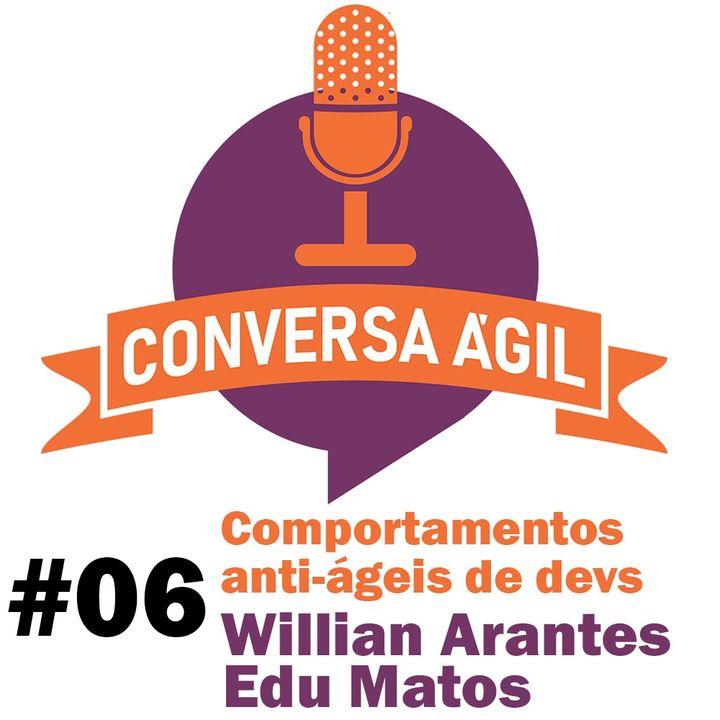 #06 - Comportamentos anti-ágeis de devs com Willian Arantes e Edu Matos