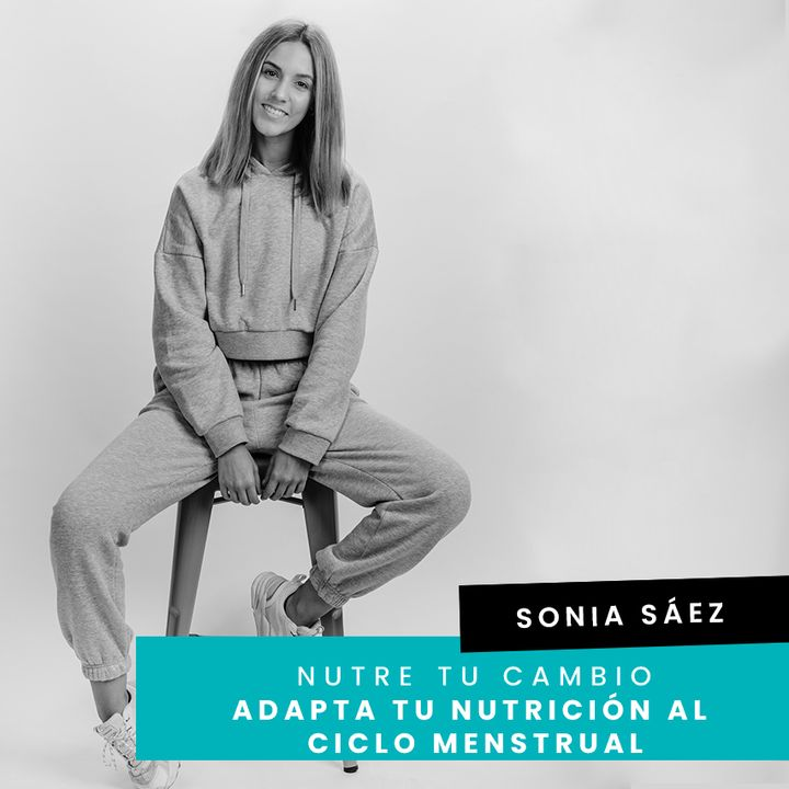 Cap. 25 - Sonia -  Adapta tu nutrición al ciclo menstrual