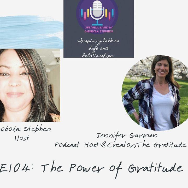 E104 : The Power Of Gratitude With Jennifer Garman