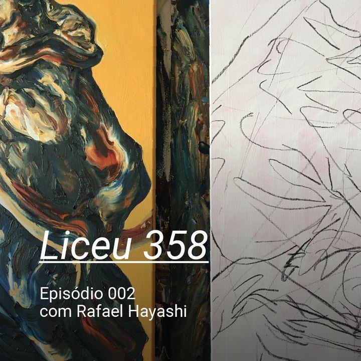 LICEU 358 - Ep002 - Rafael Hayashi