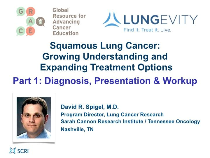 Squamous Lung Cancer, Part 1: Diagnosis, Presentation and Workup (video)
