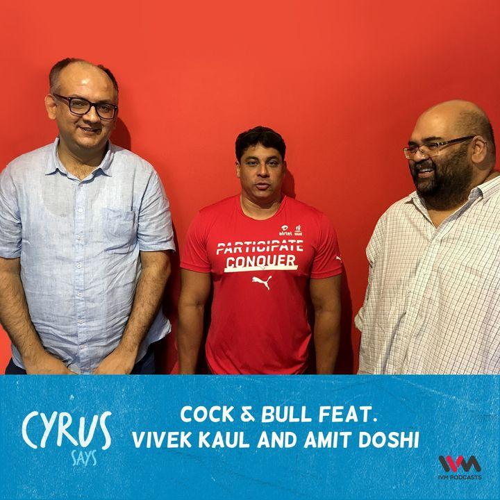 Ep. 302: Cock & Bull feat. Vivek Kaul and Amit Doshi