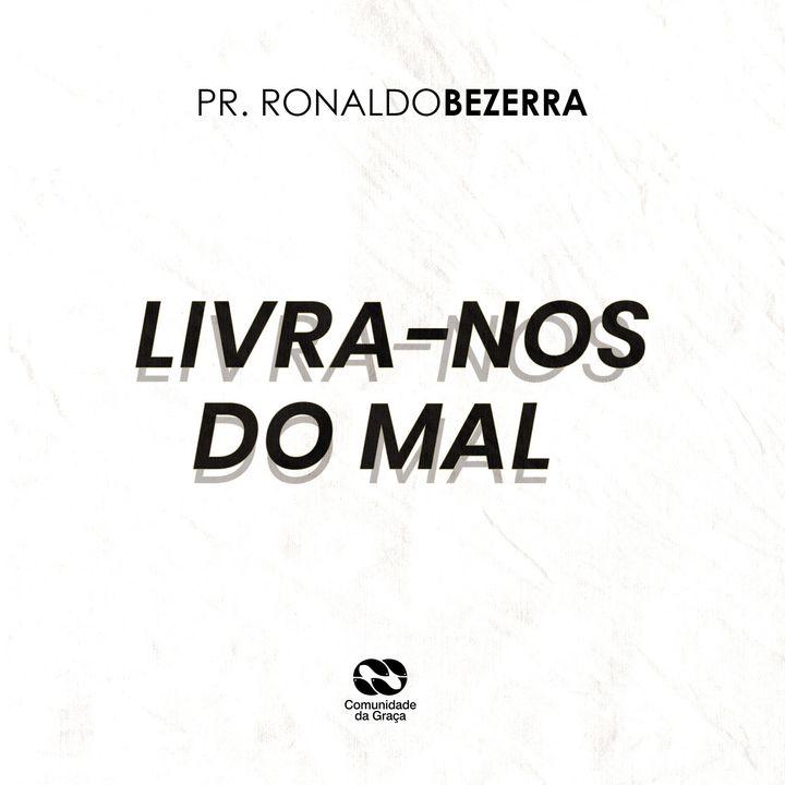 LIVRA-NOS DO MAL // pr. Ronaldo Bezerra