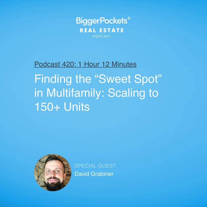 """420: Finding the """"Sweet Spot"""" in Multifamily: Scaling to 150+ Units with David Grabiner"""