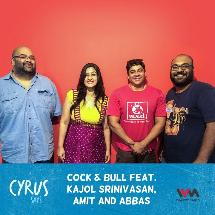 Ep. 346: Cock & Bull feat. Kajol Srinivasan, Amit and Abbas