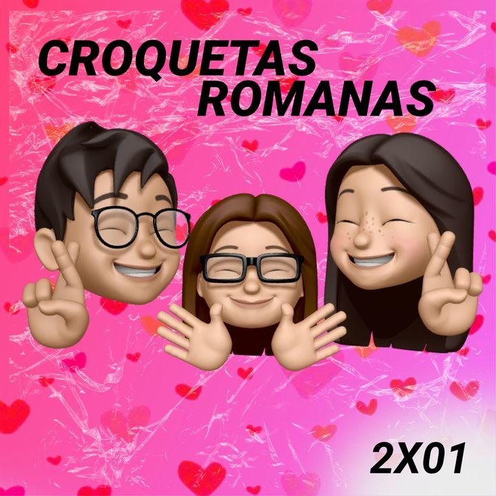 ¡San VALENTÍN, los SIGNOS del AMOR y NUEVA INCORPORACIÓN!   Croquetas Romanas 2x01