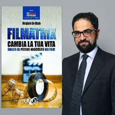 FILMATRIX - CAMBIA LA TUA VITA GRAZIE AL POTERE NASCOSTO NEI FILM con VIRGINIO DE MAIO