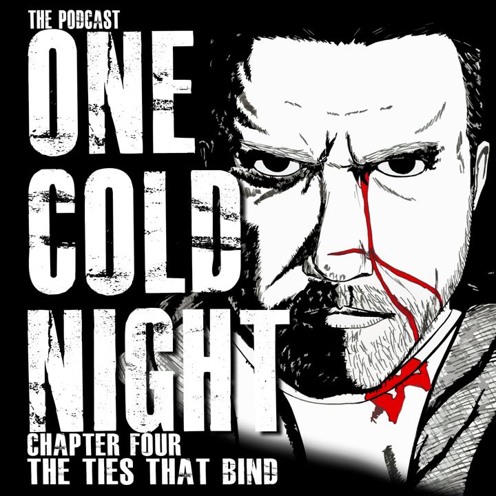 One Cold Night: Chapter IV: The Ties That Bind