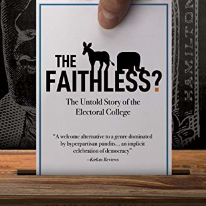 The Faithless?: The Untold Story of the Electoral College