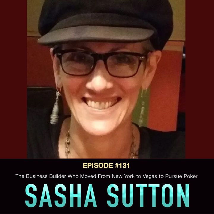 #131 Sasha Eileen Sutton: The Business Builder Who Moved From New York to Vegas to Pursue Poker