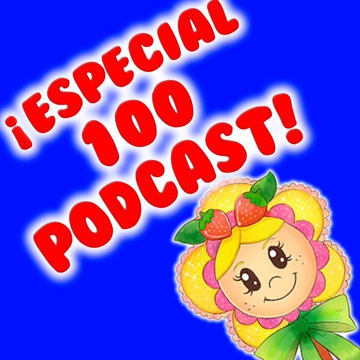 100. PROGRAMA ESPECIAL : Celebración del podcast nº 100! El Rap de Hada de Fresa, la abuela Galleta y Cremita.