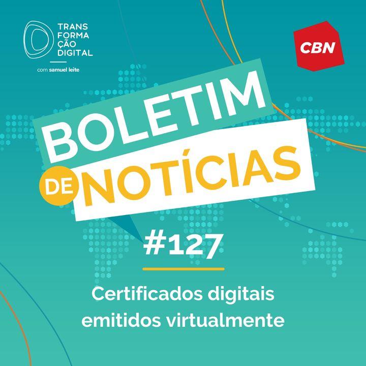 Transformação Digital CBN - Boletim de Notícias #127 - Certificados digitais emitidos virtualmente