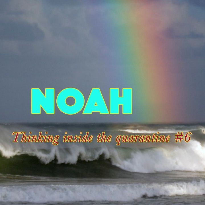 Noah, Genesis 6:6-8 (Thinking Inside the Quarantine #6)
