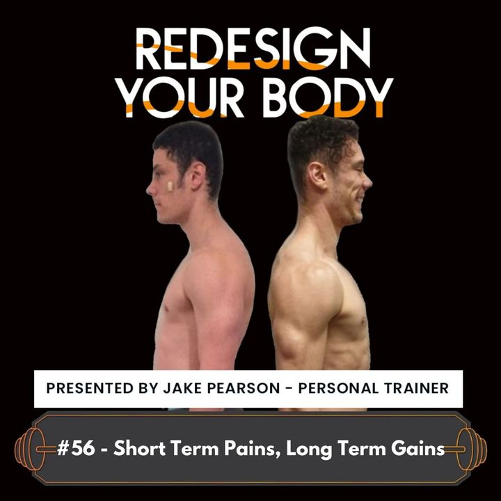 Episode 056 - Short Term Pain for Long Term Gain