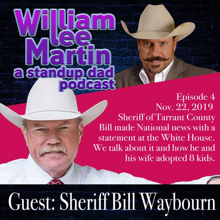 A Standup Dad - Ep. 4 - William Lee Martin | Guest Sheriff Bill Waybourn
