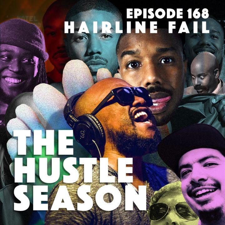 The Hustle Season: Ep. 168 Hairline Fail