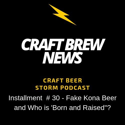 """Craft Brew News # 30 - Fake Kona Beer and Who is 'Born and Raised""""?"""