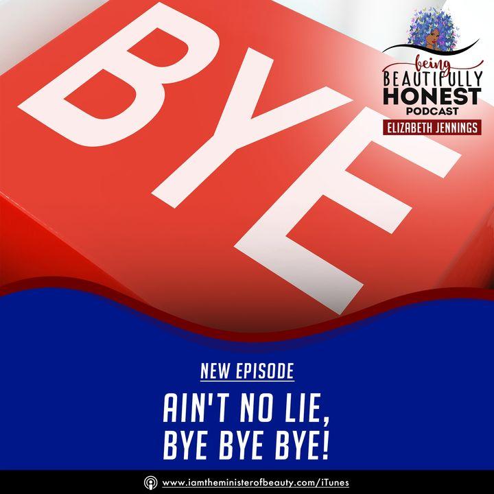 Aint No Lie, Bye Bye Bye!