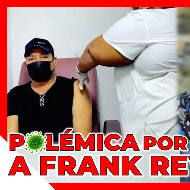 FRANK REYES CAUSA POLÉMICA EN REDES SOCIALES POR VACUNARSE CONTRA EL COVID - 19 SIN SER SU TURNO
