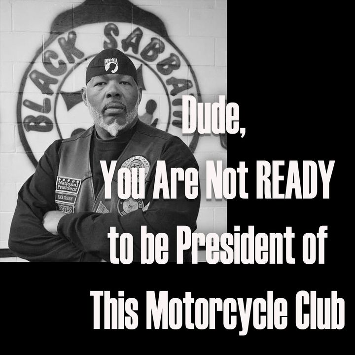 You're Not Ready to Be President of this Motorcycle Club