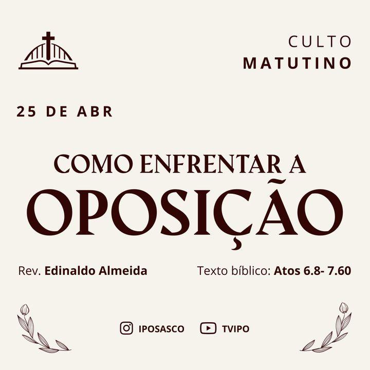 Como Enfrentar a Oposição (Atos 6.8 - 7.60) - Rev Edinaldo Almeida