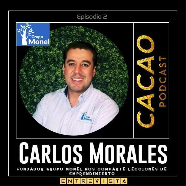E2 Carlos Morales Fundador de Grupo Monel nos comparte Lecciones de Emprendimiento