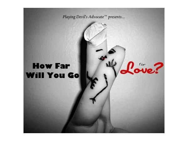 HOW FAR WILL YOU GO FOR LOVE?!
