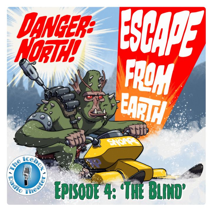 "Danger: North! Escape from Earth, Episode 4 - ""The Blind"""