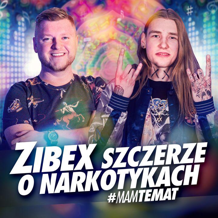 #5 Zibex szczerze o skunach, dragach, uzależnieniu, muzyce i nowym życiu | Zibex - Mam Temat