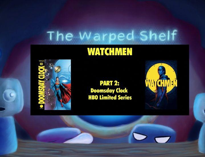The Warped Shelf - Watchmen  Part 2