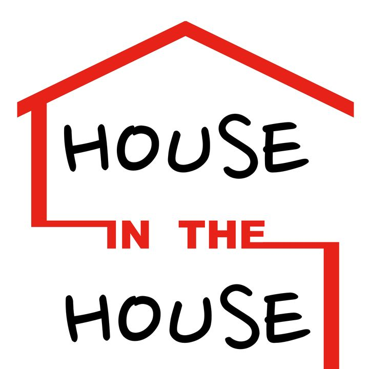 HOUSE in the HOUSE