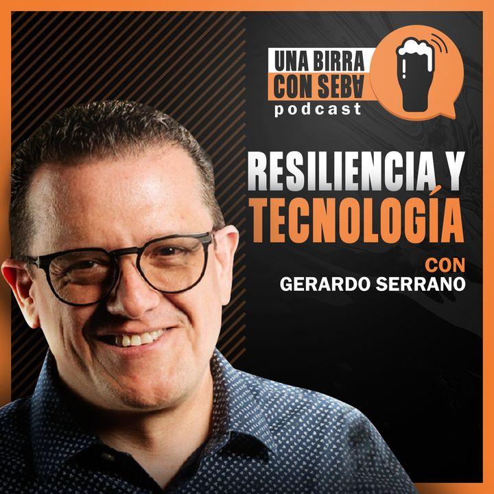 Episodio #11 I Resiliencia y Tecnología - Conversando con Gerardo Serrano