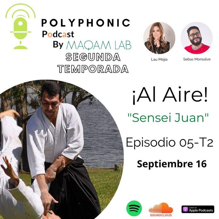 Episodio #5 T2 Polyphonic Podcast. Invitado: Sensei Juan Hernández