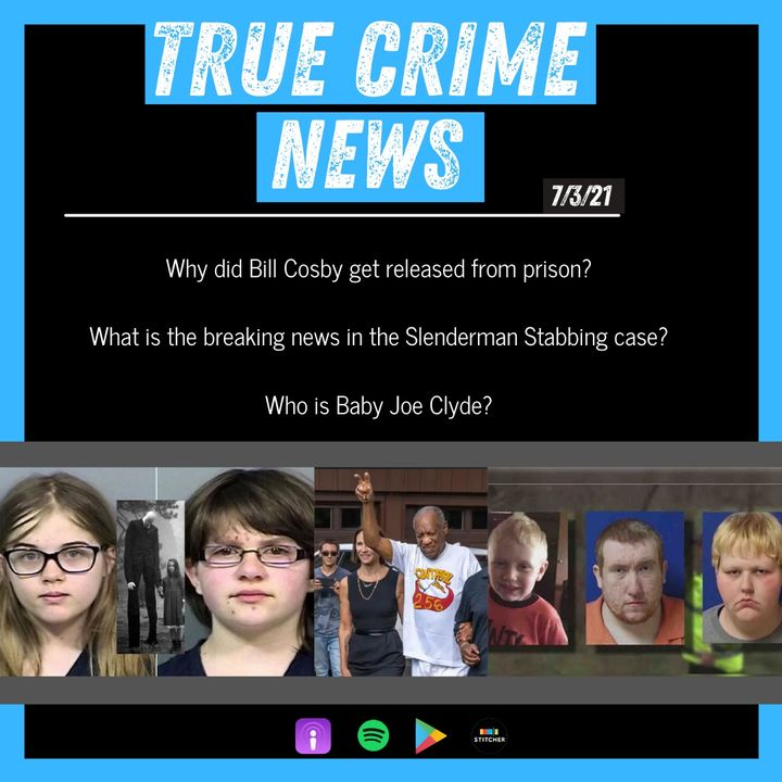 State of the Podcast & True Crime News (Baby Joe, Slender Man, Bill Cosby)