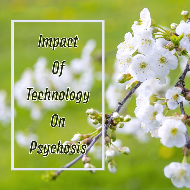 Impact Of Technology On Psychosis