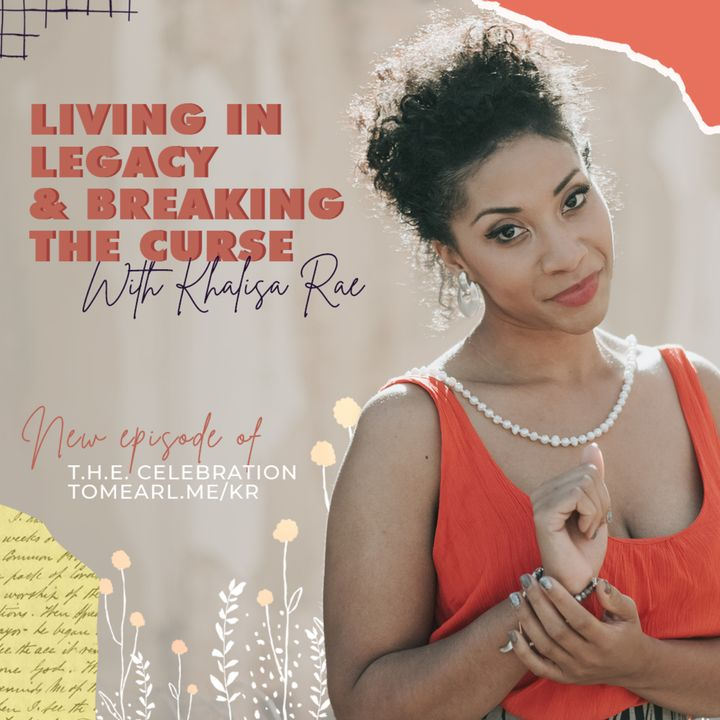 Living In Legacy & Breaking The Curse With Khalisa Rae