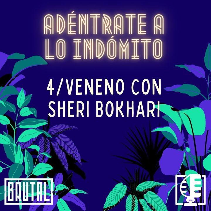 Veneno con Sheri Bokhari   Adéntrate a lo indómito #04
