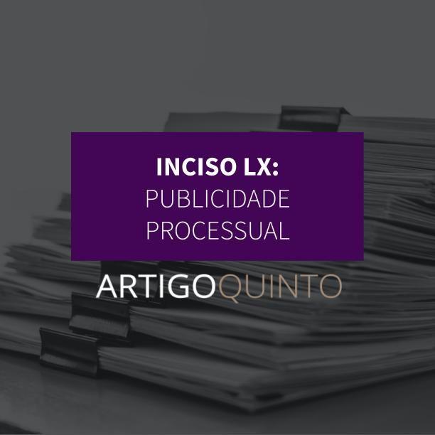 Inciso LX - Publicidade dos atos processuais
