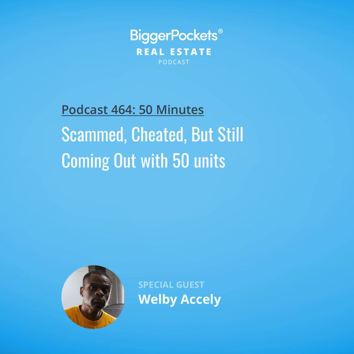 464: Scammed, Cheated, But Still Coming Out with 50 units with Welby Accely