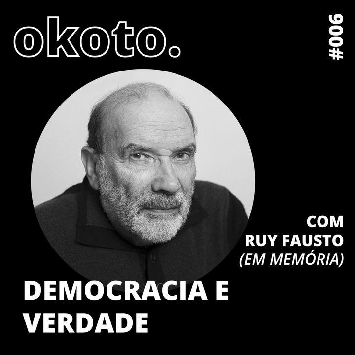 #006 Democracia e verdade com Ruy Fausto (em memória)