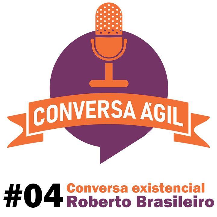 #04 - Conversa existencial com Roberto Brasileiro