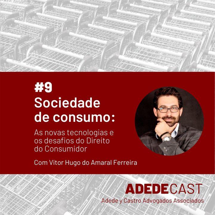 Sociedade de consumo: As novas tecnologias e os desafios do Direito do Consumidor - Adedecast #9
