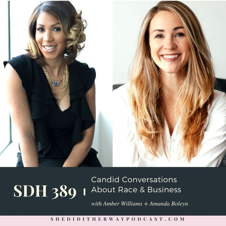 SDH 389: Candid Conversations About Race & Business with Amber Williams + Amanda Boleyn