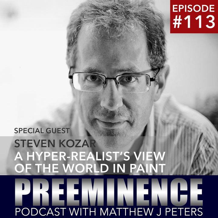113 - The Hyper-Realism of Steven Kozar