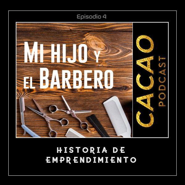 E4 Mi hijo y el Barbero, Historias de Emprendimiento